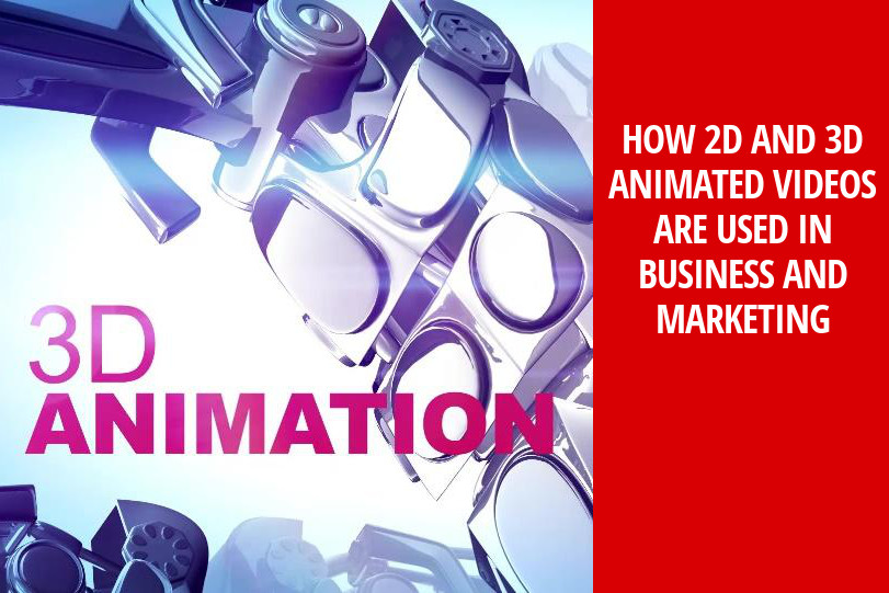 , How 2D and 3D Animated Videos Are Used In Business And Marketing
