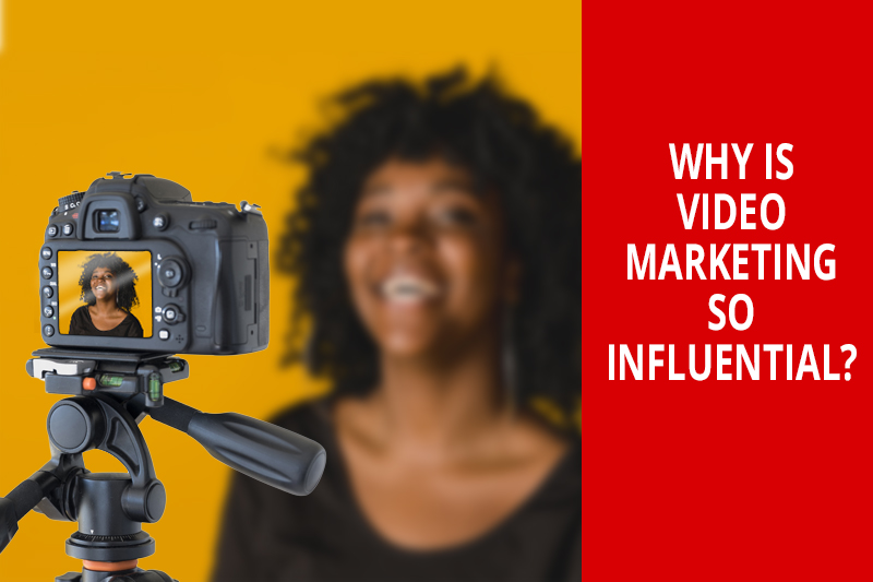 , Why Is Video Marketing so Influential?